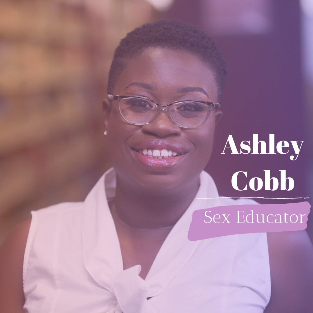 S3/Epi. 27: Interview with Sex Educator, Ashley Cobb